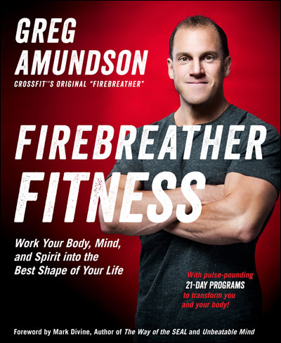 Praise for Firebreather Fitness and Greg Amundson